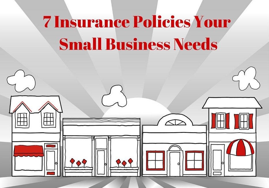 7 Insurance Policies Your Small Business Needs